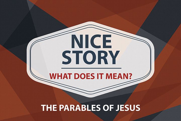 """Nice Story – What Does it Mean?"" Message Series"