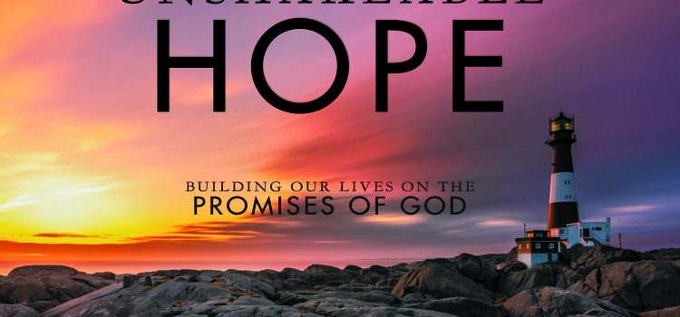 Unshakeable Hope: Building Our Lives On the Promises of God