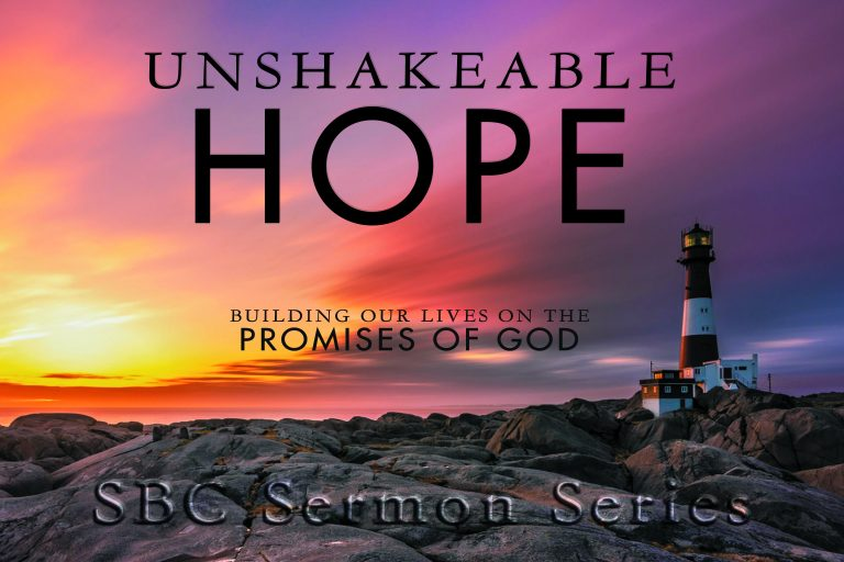 UNSHAKEABLE HOPE Building Our Lives On the Promises of God